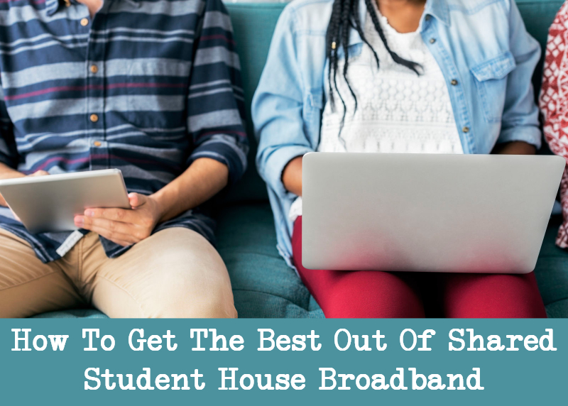get the best out of shared student house broadband