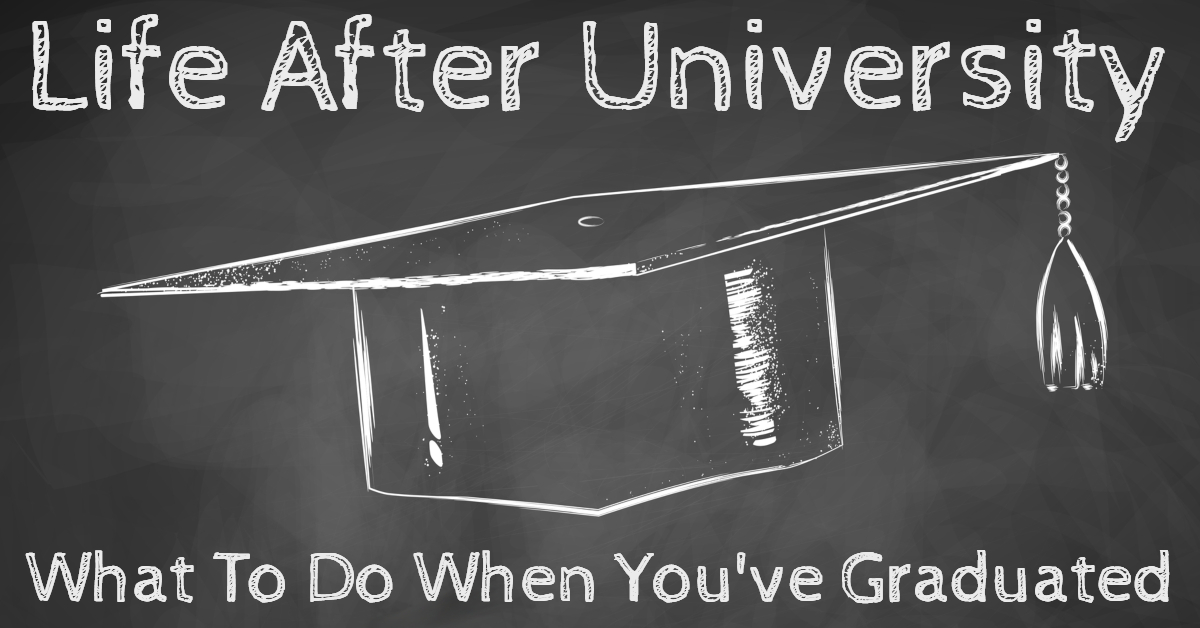 Life After University – What To Do When You've Graduated
